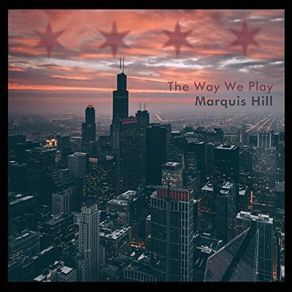 Marquis Hill - The Way We Play