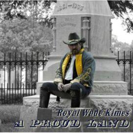 Royal Wade Kimes - Proud Land