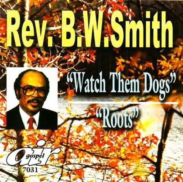 Rev. B.W. Smith - Watch Them Dogs/Roots