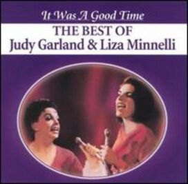 Judy Garland & Liza Minnelli - It Was a Good Time: The Best of Judy Garland & Liza Minnelli