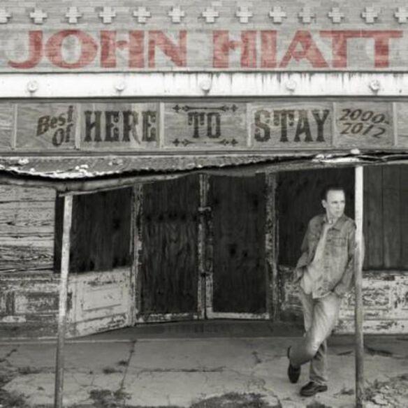 John Hiatt - Here to Stay - Best of 2000-2012