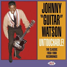 "Johnny ""Guitar"" Watson - Untouchable! The Classic 1959-1966 Recordings"
