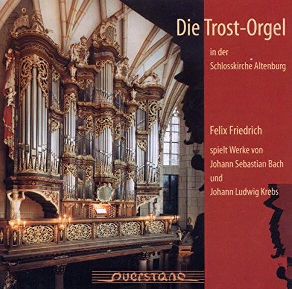 Bach/ Krebs/ Friedrich/ Kaschel/ Vanryne - Die Trosorgel in der Schlosskirche Altenburg