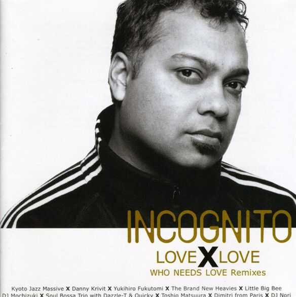 Incognito - Love X Love Who Needs Love Remixes