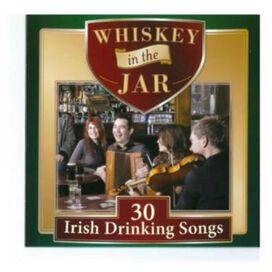 Various Artists - Whiskey in the Jar: 30 Irish Drinking Songs