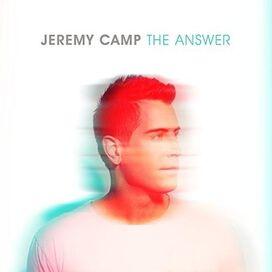 Jeremy Camp - Answer