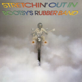 Bootsy's Rubber Band - Stretchin' Out In...