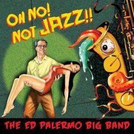 Ed Palermo - Oh No Not Jazz