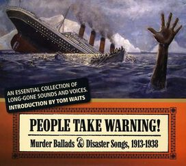 Various Artists - People Take Warning! Murder Ballads & Disaster Songs 1913-1938