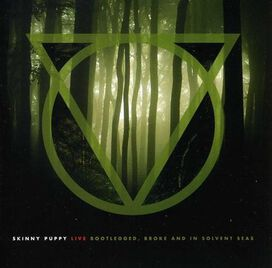 Skinny Puppy - Bootlegged, Broke and In Solvent Seas