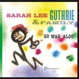 Sarah Lee Guthrie & Family - Go Waggaloo