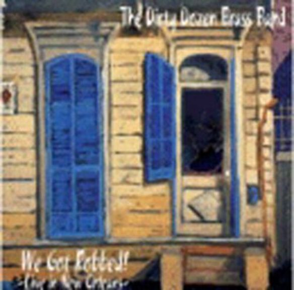 The Dirty Dozen Brass Band - We Got Robbed: Live in New Orleans