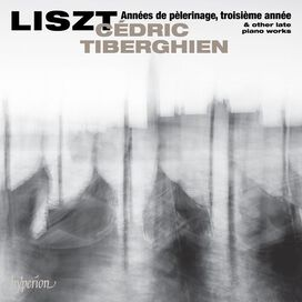 Cedric Tiberghien - Liszt: Annees De Pelerinage Troisiem Annees