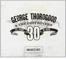 George Thorogood - Greatest Hits: 30 Years of Rock