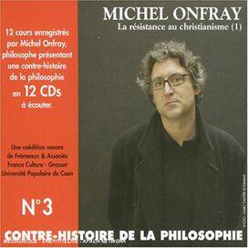 Michel Onfray - Contre Histoire de la Philosophie, Vol. 3