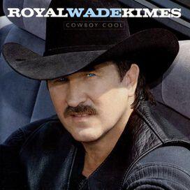 Royal Wade Kimes - Cowboy Cool