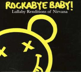 Rockabye Baby! - Rockabye Baby! Lullaby Renditions of Nirvana