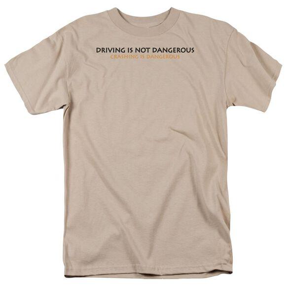 Driving Is Not Dangerous Short Sleeve Adult Sand T-Shirt