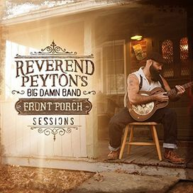 The Reverend Peyton's Big Damn Band - Front Porch Sessions