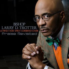 Bishop Trotter Larry & the Sweet Holy Sweet - Praise Revisited