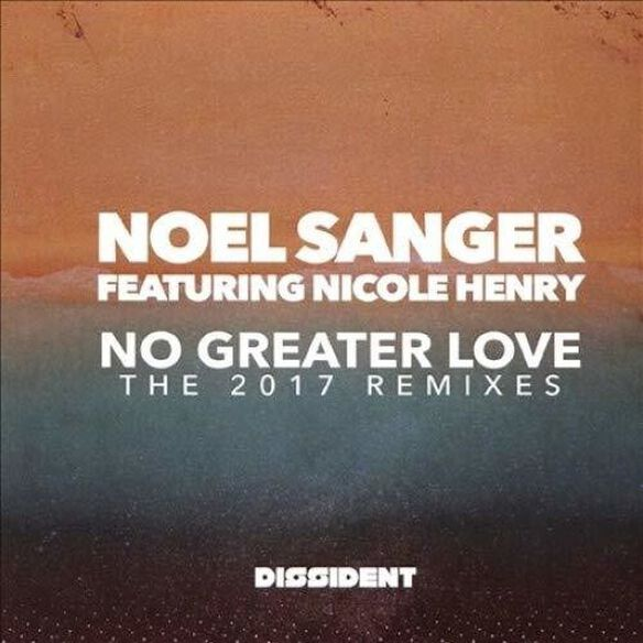 Noel Featuring Nicole Henry Sanger - No Greater Love (The 2017 Remixes)