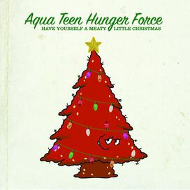 Original Soundtrack - Aqua Teen Hunger Force: Have Yourself a Meaty Little Christmas