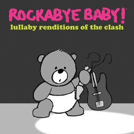 Rockabye Baby! - Rockabye Baby! Lullaby Renditions of the Clash