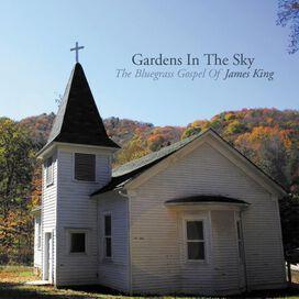 James King - Gardens In The Sky: The Bluegrass Gospel Of James King