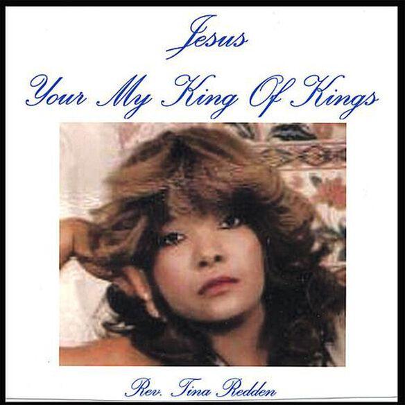 Rev. Tina Redden - Jesus Your My King of Kings