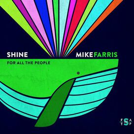 Mike Farris - Shine For All People
