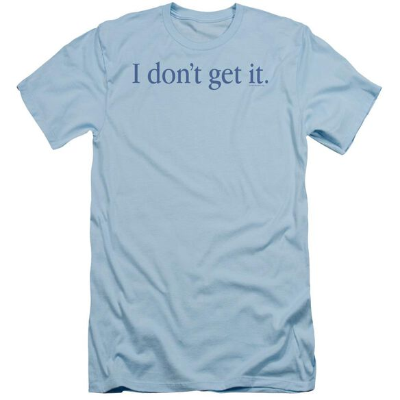 I Don't Get It Short Sleeve Adult Light T-Shirt