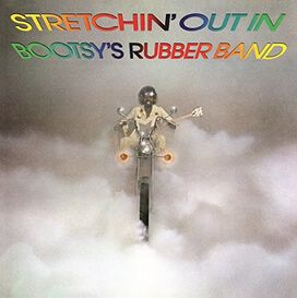 Bootsy's Rubber Band - Stretchin Out in Bootsy's Rubber Band