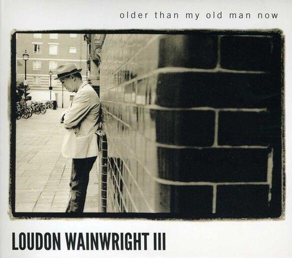 Loudon Wainwright III - Older Than My Old Man Now