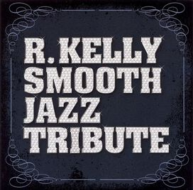 Various Artists - R. Kelly Smooth Jazz Tribute