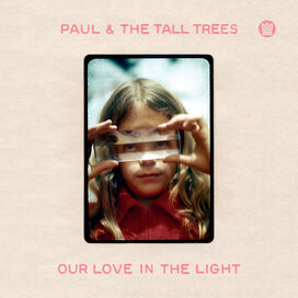 Paul & Tall Trees - Our Love In The Light