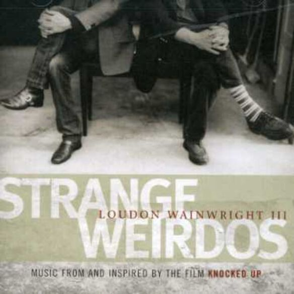 Loudon Wainwright III - Strange Weirdos: Music From and Inspired By Knocked Up