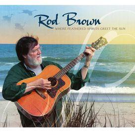 Rod Brown - Where Feathered Spirits Greet the Sun