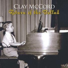Clay McCord - Return of the Ballad