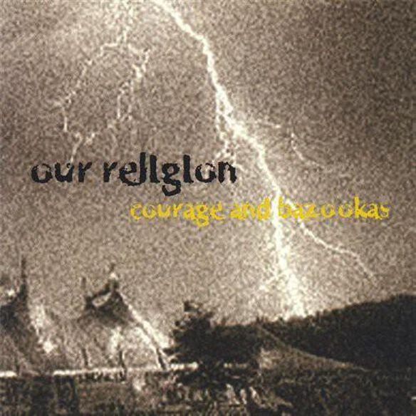 Our Religion - Courage & Bazookas