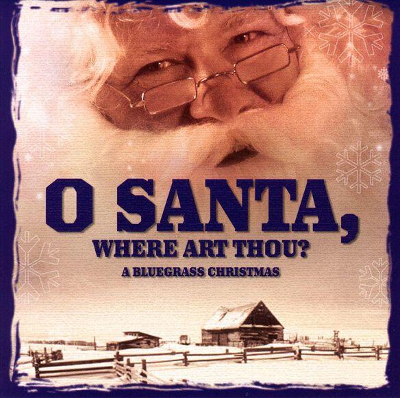 o santawhere art thou - Bluegrass Christmas