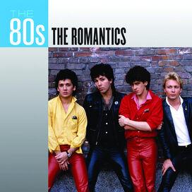 The Romantics - The 80s: The Romantics