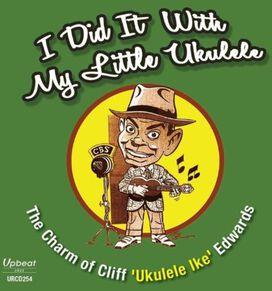 Cliff Edwards Ike - Did It with My Little Ukulele