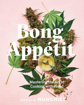 Bong Appetit: Mastering the Art of Cooking with Weed [Hardcover Cookbook]