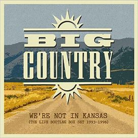 Big Country - We're Not in Kansas: The Live Bootleg Box Set 1993-1998