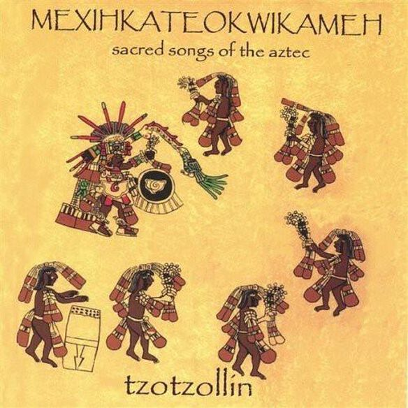 Mexihkateokwikameh: Sacred Songs Of The Aztecs