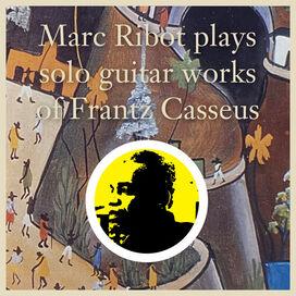 Marc Ribot - Marc Ribot Plays Solo Guitar Works of Frantz Casseus