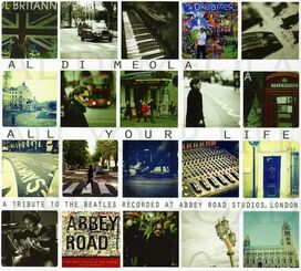 Al di Meola - All Your Life: A Tribute to the Beatles Recorded at Abbey Road Studios, London