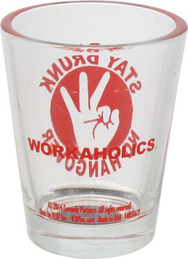 Workaholics Stay Drunk Shot Glass