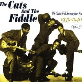 The Cats & the Fiddle - We Cats Will Swing for You, Vol. 1: 1939-40