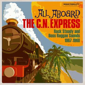 All Aboard the Cn Express: Rock Steady & Boss - All Aboard The C.N. Express: Rock Steady & Boss Reggae Sounds1967-1968 / Various